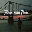 """""""REISE-ZUM-FLUSS"""
